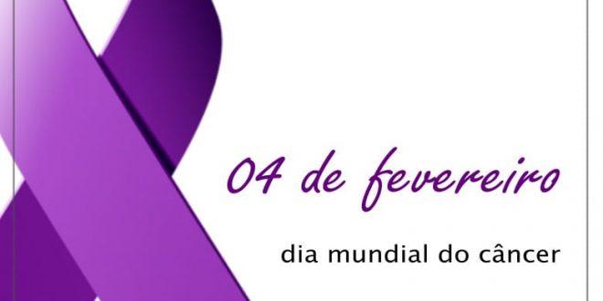 Dia 4 de Fevereiro é o Dia Mundial da Luta Contra o Câncer!