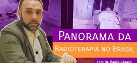 Panorama da Radioterapia no Brasil